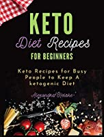 Keto Recipes Cookbook for Beginners: Easy Keto Recipes for Busy People to Keep A ketogenic Diet