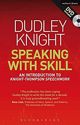 Speaking With Skill: A Skills Based Approach to Speech Training: An Introduction to Knight-Thompson Speech Work (Performance Books) by Dudley Knight(2012-09-26)