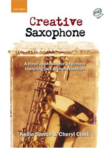 Santin, K: Creative Saxophone + CD: A Fresh Approach for Beginners Featuring Jazz and Improvisation