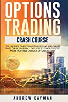 Options Trading Crash Cours: The Complete Crash Course to Investing and Making money Online.Learn in 12 Days how to Trade Perfectly and be Profitable on Stock, Options, Futures.
