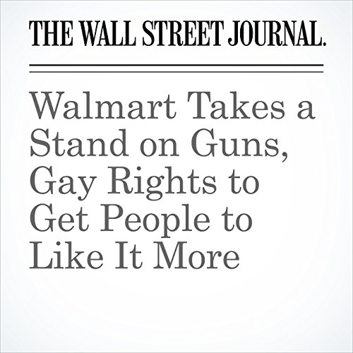 Walmart Takes a Stand on Guns, Gay Rights to Get People to Like It More copertina