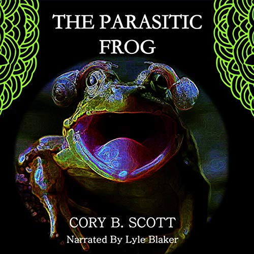 Page de couverture de The Parasitic Frog: By Sharing Courage, Love, and Hope, We Find a Future Never Imagined