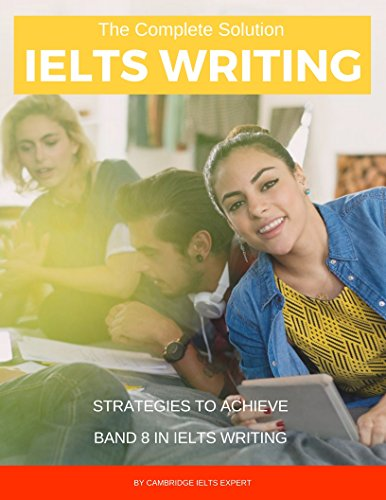 The Complete Solution IELTS Writing: Strategies to achieve Band 8 in IELTS Writing (English Edition)