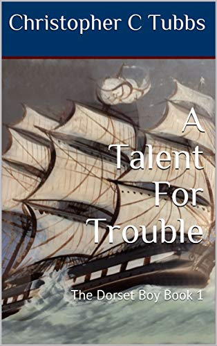 A Talent For Trouble: The Dorset Boy Book 1 (English Edition)