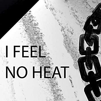 I Feel No Heat