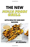 THE NEW NINJA FOODI GRILL: The Ultimate Nеw Ninja Foodi Grіll Rесіреѕ fоr Beginners and Advanced Uѕеrѕ | Outdoor Grіllіng & Air Frуіng: The Ultimate ... Grіllіng & Air Frуіng