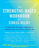 The Strengths-Based Workbook for Stress Relief: A Character Strengths Approach to Finding Calm in the Chaos of Daily Life