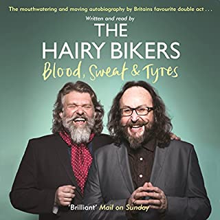 The Hairy Bikers Blood, Sweat and Tyres     The Autobiography              By:                                                                                                                                 Si King,                                                                                        Dave Myers                               Narrated by:                                                                                                                                 Si King,                                                                                        Dave Myers                      Length: 10 hrs and 22 mins     421 ratings     Overall 4.8