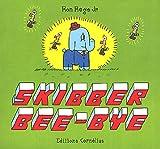 Skibber bee bye
