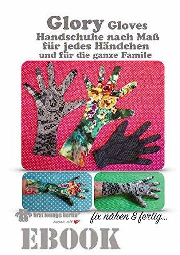 Glory Gloves, Handschuhe nach Maß für die ganze Familie. Nähanleitung auf CD