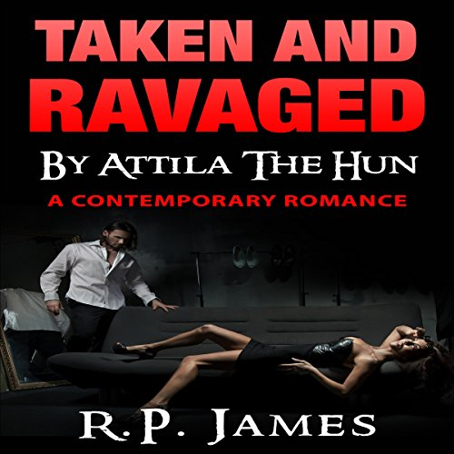 Taken and Ravaged by Attila the Hun audiobook cover art