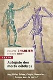 Autopsie des morts célèbres - Lucy, Hitler, Balzac, Chopin, Descartes... De quoi sont-ils morts ?