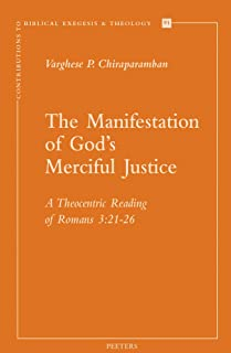 The Manifestation of God's Merciful Justice: A Theocentric Reading of Romans 3:21-26 (Contributions to Biblical Exegesis & Theology)