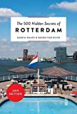 The 500 Hidden Secrets of Rotterdam [Lingua Inglese]