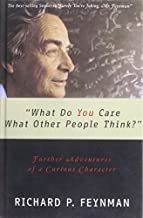 What Do You Care What Other People Think?: Further Adventures of a Curious Character by Richard Phillips Feynman (2008-10-08)