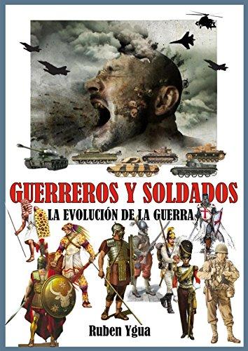 GUERREROS Y SOLDADOS: LA EVOLUCIÓN DE LA GUERRA eBook: Ygua, Ruben: Amazon.es: Tienda Kindle
