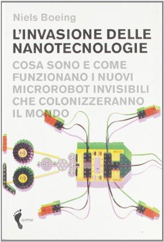 L'invasione delle nanotecnologie. Cosa sono e come funzionano i nuovi microrobot invisibili che colonizzeranno il mondo
