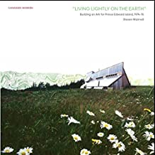 Living Lightly on the Earth: Building an Ark for Prince Edward Island, 1974-76 (Canadian Modern)