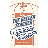 The Baller Teacher Playbook: How to Empower Students, Increase Engagement, and Create the Culture You Want in Your Classroom