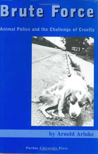 Download Brute Force: Animal Police and the Challenge of Cruelty 1557533504