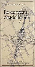 Le cerveau citadelle (Collection Les empêcheurs de penser en rond) de François Dagognet