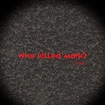 Who Killed Mark?