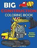 Big Construction Coloring Book: Including Excavators, Cranes, Dump Trucks, Cement Trucks, Steam Rollers, and Bonus Activity Pages