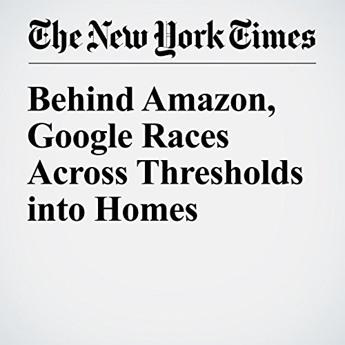 Behind Amazon, Google Races Across Thresholds into Homes cover art