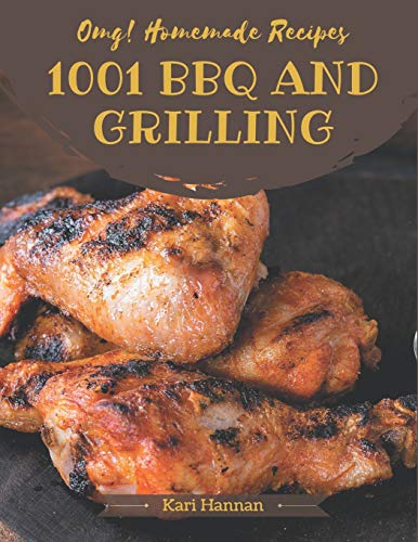 OMG! 1001 Homemade BBQ and Grilling Recipes: The Highest Rated Homemade BBQ and Grilling Cookbook You Should Read