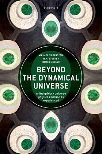 Beyond the Dynamical Universe: Unifying Block Universe Physics and Time as Experienced (English Edition)