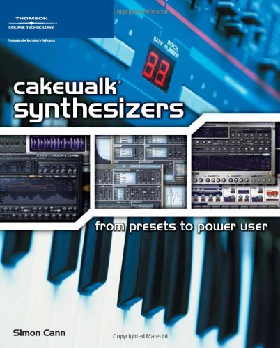 Cakewalk Synthesizers: From Presets to Power User: From Preset to Power User