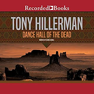 Dance Hall of the Dead                   Written by:                                                                                                                                 Tony Hillerman                               Narrated by:                                                                                                                                 George Guidall                      Length: 6 hrs and 2 mins     2 ratings     Overall 5.0