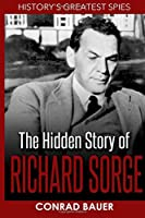 History's Greatest Spies: The Hidden Story of Richard Sorge