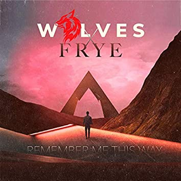 Remember Me This Way (feat. Frye)