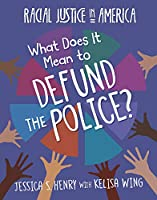 What Does It Mean to Defund the Police? (21st Century Skills Library: Racial Justice in America)