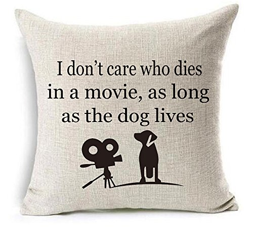 "I don't care who dies in a movie, as long as the dog lives Cotton Linen Throw pillow cover Cushion Case Holiday Decorative 18""X18"" inch (2)"
