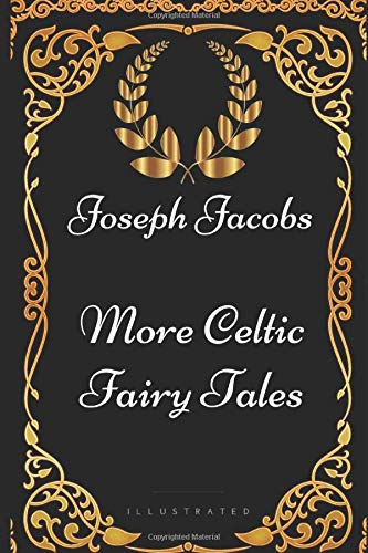 More Celtic Fairy Tales: By Joseph Jacobs - Illustrated