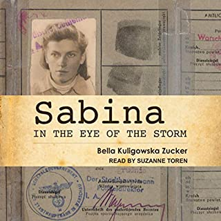 Sabina     In the Eye of the Storm              Written by:                                                                                                                                 Bella Kuligowska Zucker                               Narrated by:                                                                                                                                 Suzanne Toren                      Length: 5 hrs and 12 mins     Not rated yet     Overall 0.0