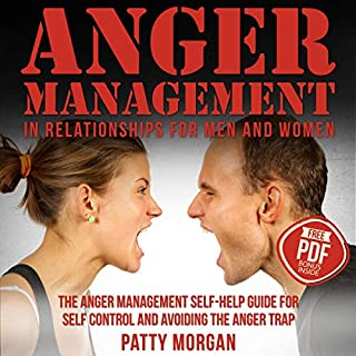 Anger Management in Relationships for Men and Women     The Anger Management Self-Help Guide for Self Control and Avoiding the Anger Trap              By:                                                                                                                                 Patty Morgan                               Narrated by:                                                                                                                                 Tracey Norman                      Length: 3 hrs and 27 mins     27 ratings     Overall 4.6