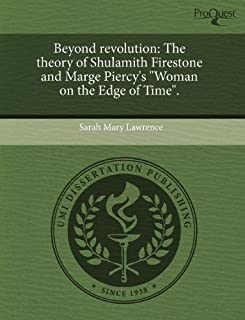 Beyond Revolution: The Theory of Shulamith Firestone and Marge Piercy's Woman on the Edge of Time.