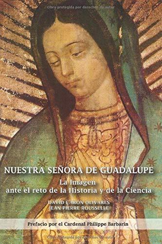 Nuestra Señora de Guadalupe: La imagen ante el reto de la Historia y de la Ciencia