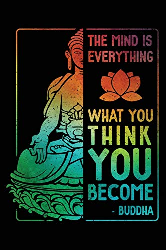 The Mind Is Everything: What You Think You Become Buddha Zen Notebook Journal 6x9