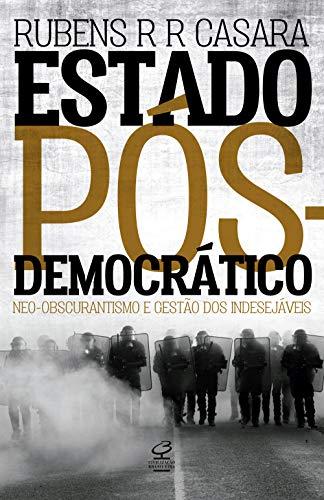 Estado pós-democrático: Neo-obscurantismo e gestão dos indesejáveis: Neo-Obscurantismo e gestão dos indesejáveis