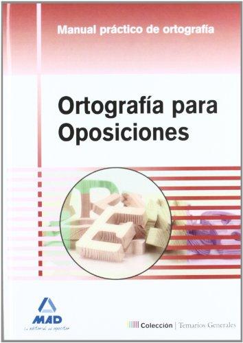 ORTOGRAFIA PARA OPOSICIONES MANUAL PRACTICO (Temarios Generales (mad))