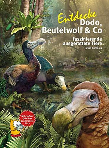 Entdecke Dodo, Beutelwolf & Co: faszinierende ausgerottete Tierarten (Entdecke die ... / Kindersachbuchreihe)