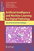 Artificial Intelligence and Machine Learning for Digital Pathology: State-of-the-Art and Future Challenges (Lecture Notes in Computer Science (12090))