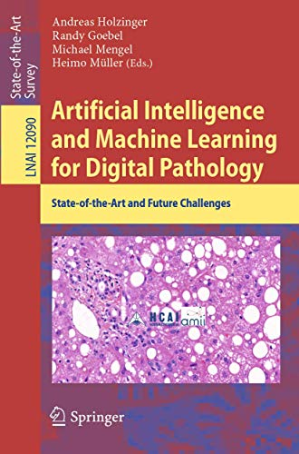 Compare Textbook Prices for Artificial Intelligence and Machine Learning for Digital Pathology: State-of-the-Art and Future Challenges Lecture Notes in Computer Science 12090 1st ed. 2020 Edition ISBN 9783030504014 by Holzinger, Andreas,Goebel, Randy,Mengel, Michael,Müller, Heimo