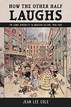 How the Other Half Laughs  The Comic Sensibility in American Culture 1895-1920