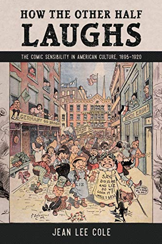How the Other Half Laughs: The Comic Sensibility in American Culture, 1895-1920
