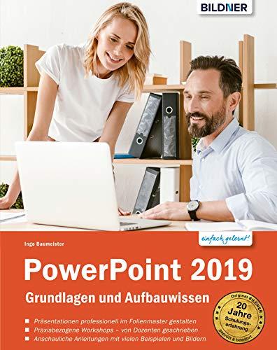 PowerPoint 2019 - Grundlagen und Aufbauwissen: Leicht verständlich